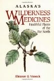 Alaska's Wilderness Medicines: Healthful Plants of the Far North - Viereck, Eleanor G.