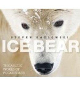Ice Bear: The Arctic World of Polar Bears - Steven Kazlowski