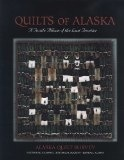 Quilts Of Alaska: A Textile Album of the Last Frontier - June Hall, Rachel Beck, Alma Harris (Gastineau County Hist. Soc.)