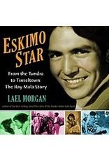 Eskimo Star:,From the Tundra to Tinseltown:,The Ray Mala Story - Morgan, Lael