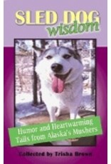 Sled Dog Wisdom: revised ed - Collected by Tricia Brown
