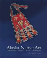 Alaska Native Art:,Tradtion, Innovation, Continuity - Fair, Susan