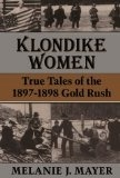 Klondike Women: True Tales Of 1897-1898 Gold Rush - Mayer, Melanie