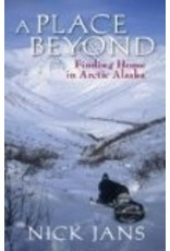 A Place Beyond: Finding Home in Arctic Alaska - Nick Jans
