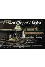 Story in words and photos of how Skagway became the Garden City of Alaska