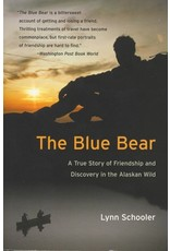 The Blue Bear: A true story of friendship and discovery in the Alaskan Wild - Schooler, Lynn