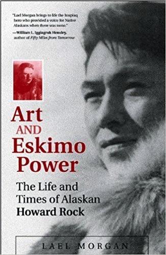 Art and Eskimo Power; the Life and Times of Alaskan Howard Rock - Morgan, Lael