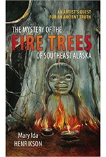 The Mystery of the Fire Trees of Southeast Alaska - Henrikson, Mary Ida