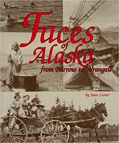 Faces of Alaska From Barrow to Wrangell - Jean Lester