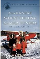 from Kansas Wheat Fields to Alaska Tundra - Gaede-Penner, Naomi