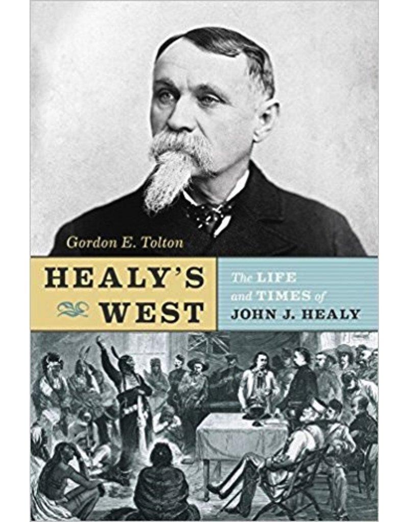 Healy's West - John J. Healy's journey all the way to Dyea, Alaska