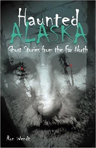 Haunted Alaska - Wendt, Ron