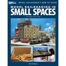 Kalmbach Books 12442 Model Railroading In Small Spaces