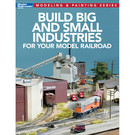 Kalmbach Books 12819 Build Big & Small Industries for your Model Railroad