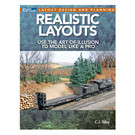 Kalmbach Books 12828 Realistic Layouts: Use the Art of Illusion to Model Like a Pro