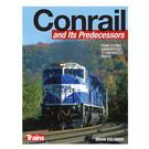 Kalmbach Books 01309 Conrail and Its Predecessors