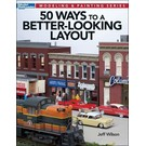 Kalmbach Books 12465 50 Ways to a Better-Looking Layout