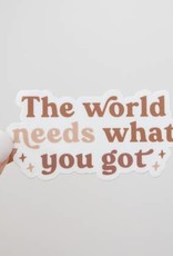 The Anastasia Co The World Needs What You Got Sticker