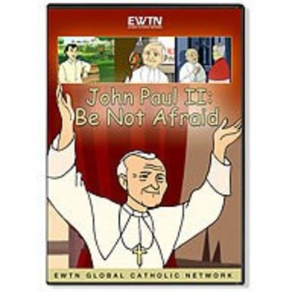 John Paul II: Be Not Afraid