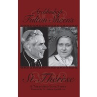 Archbishop Fulton Sheen's St. Therese A Treasured Love Story