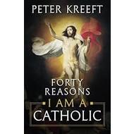 40 REASONS I AM A CATHOLIC
