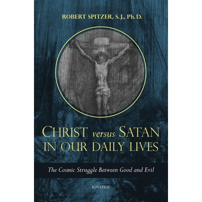Christ Versus Satan in Our Daily Lives: The Cosmic Struggle Between Good and Evil