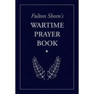 Fulton Sheen's Wartime Prayer Book by Archbishop Fulton J. Sheen