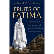 The Fruits of Fatima: A Century of Sights and Wonders