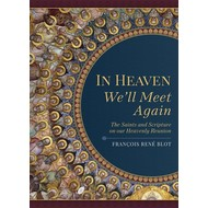 In Heaven We'll Meet You Again: The Saints and Scripture on our Heavenly Reunion