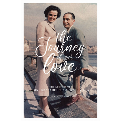 Journey Of Our Love Letters Of St Gianna Beretta & Pietro Molla