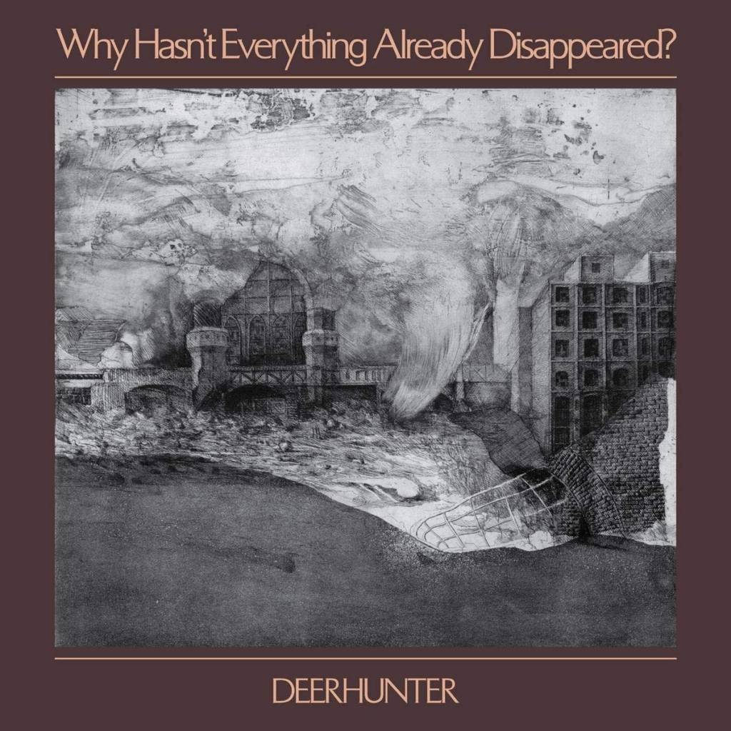 Deerhunter ‎– Why Hasn't Everything Already Disappeared?