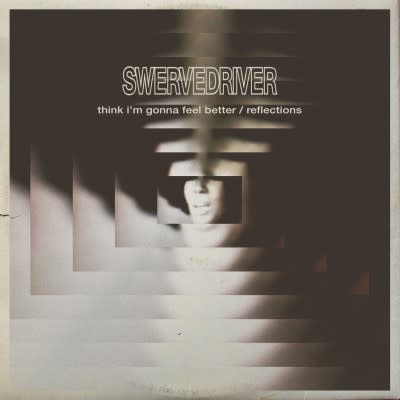 Swervedriver - Think I'm Gonna Feel Better/Reflections