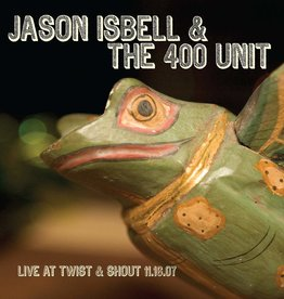 Jason Isbell & The 400 Unit - Live At Twist & Shout 11.16.07