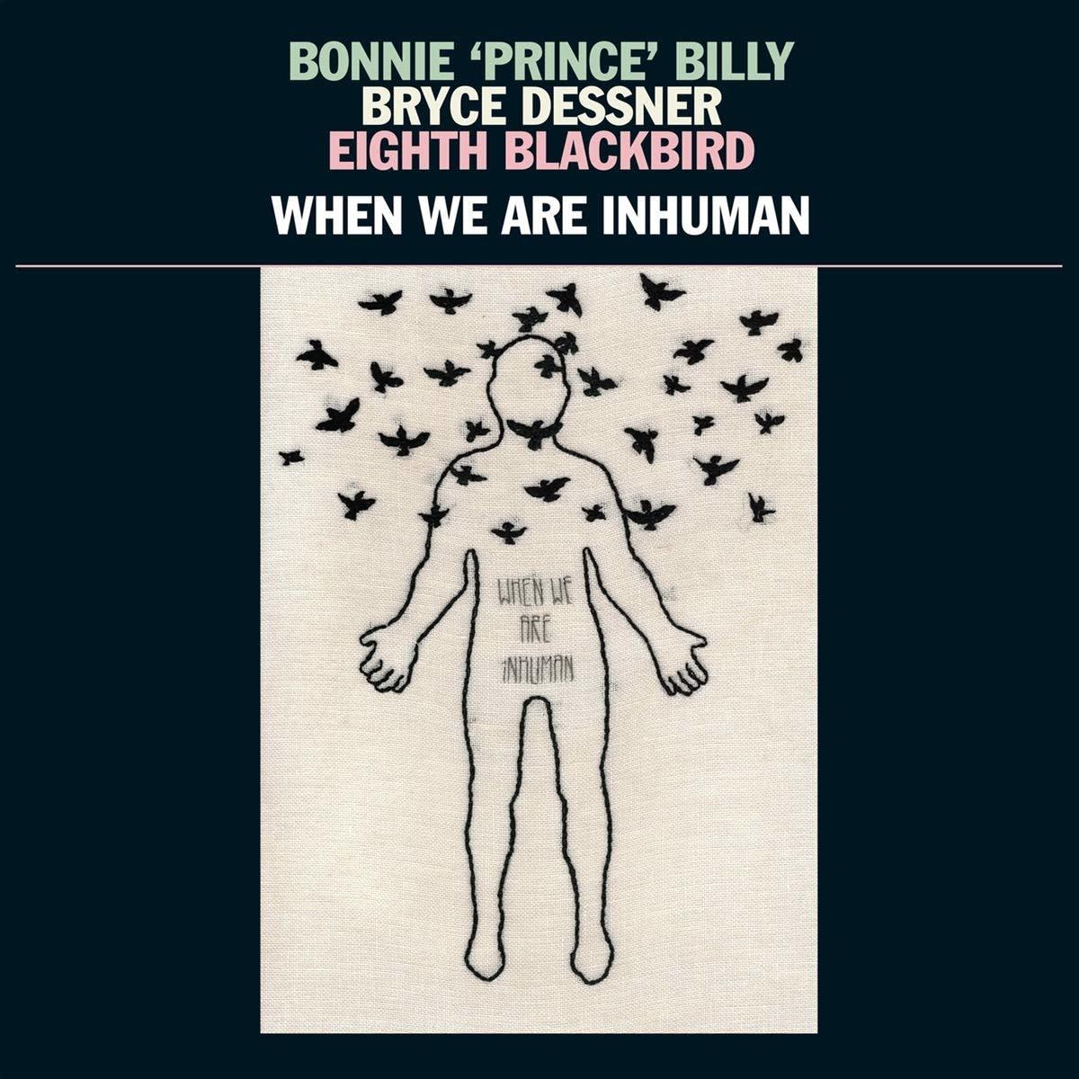 Bonnie 'Prince' Billy/Bryce Dessner/Eighth Blackbird - When We Are Inhuman