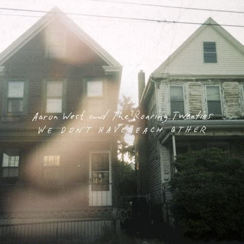 Aaron West And The Roaring Twenties – We Don't Have Each Other