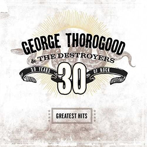 George Thorogood & The Destroyers ‎– Greatest Hits: 30 Years Of Rock