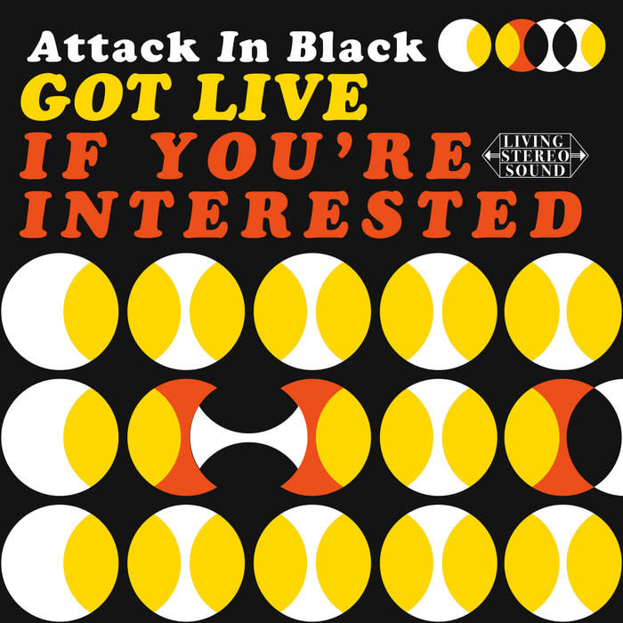Attack In Black - Got Live If You're Interested