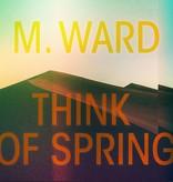 M. Ward – Think Of Spring