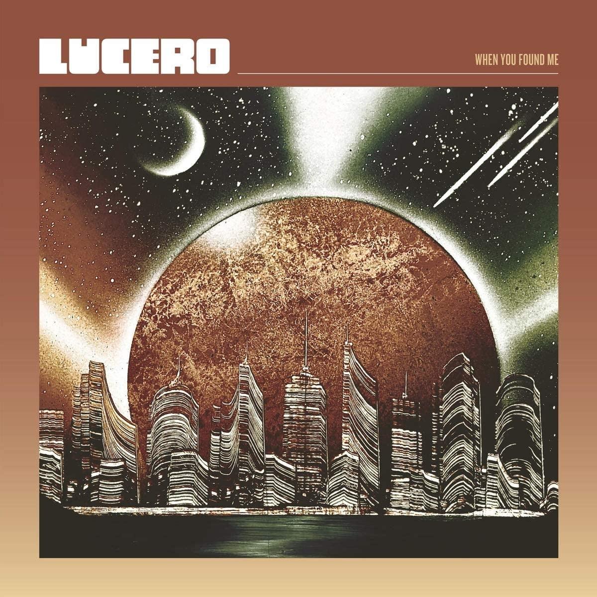 Lucero – When You Found Me