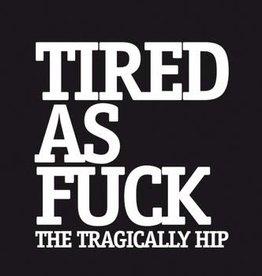 Tragically Hip – Tired As Fuck