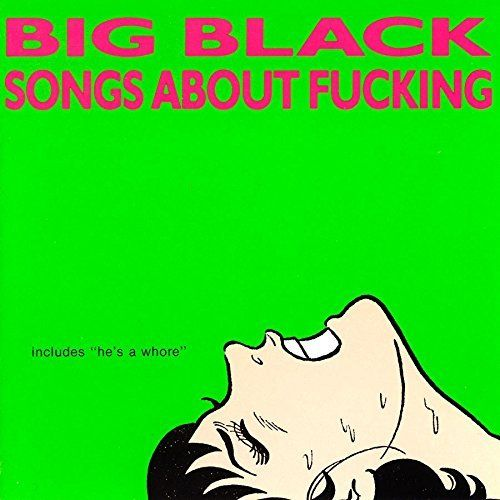 Big Black - Songs About Fucking