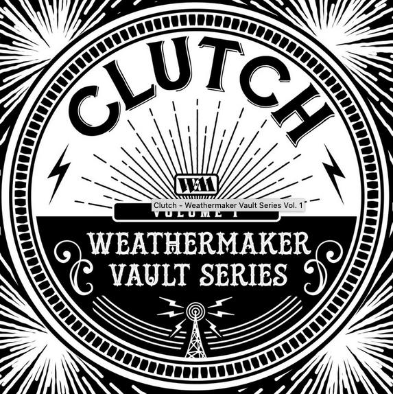 Clutch - The Weathermaker Vault Series Vol. 1