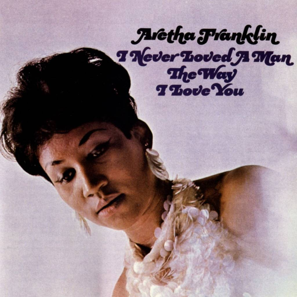 Aretha Franklin - I Never Loved A Man The Way I Loved You (Mono)