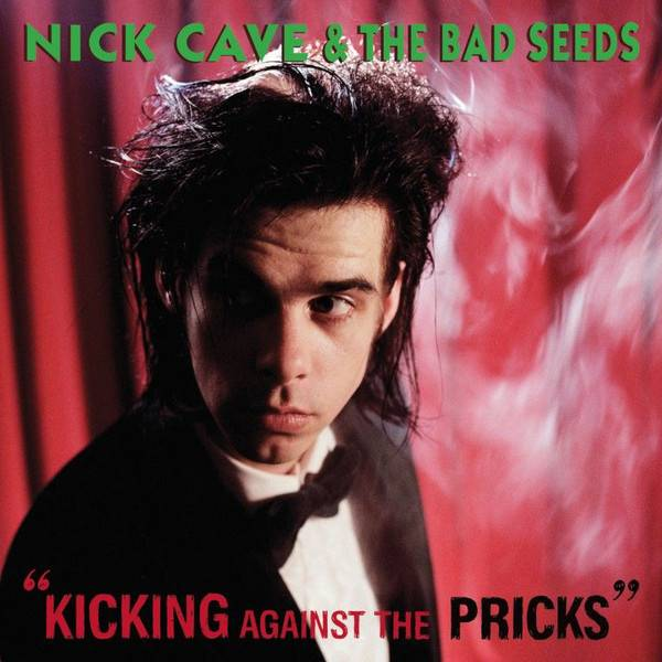 Nick Cave & The Bad Seeds - Kicking Against The Pricks