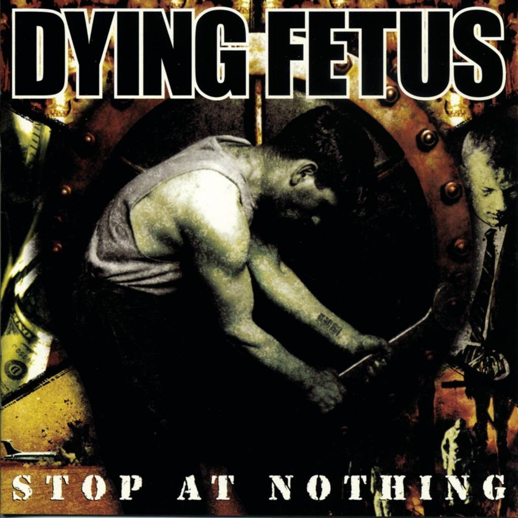 Dying Fetus - Stop At Nothing