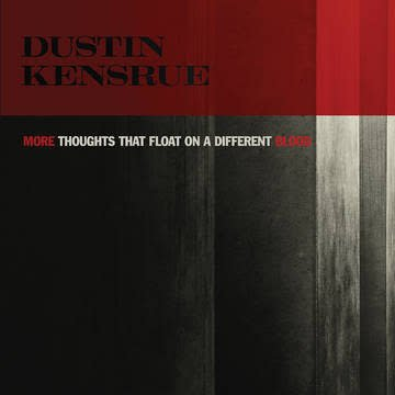 Dustin Kensrue - More Thoughts That Float On A Different Blood