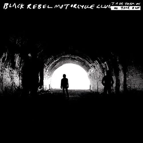 Black Rebel Motorcycle Club ‎– Take Them On, On Your Own