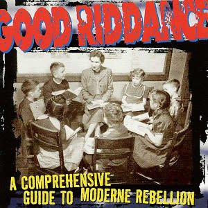 Good Riddance ‎– A Comprehensive Guide To Moderne Rebellion