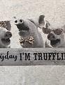 Back Road Beauties I'm Trufflin' Tee