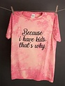 "Annette's Gina ""Because I Have Kids"" Tee"